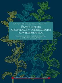 Entre saberes ancestrales y conocimientos contemporáneos: Las representaciones y prácticas curativas en Suchitlán, Comala, Colima