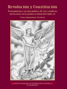 Revolución y Constitución: Pensamiento y acción política de tres católicos mexicanos en la primera mitad del siglo XX