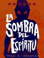 PSIQUE - LA SOMBRA DEL ESPÍRITU