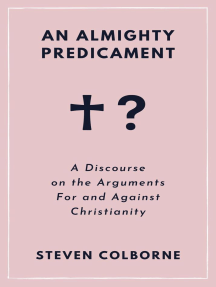 An Almighty Predicament: A Discourse on the Arguments For and Against Christianity