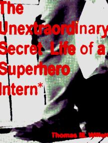 The Unextraordinary Secret Life of a Superhero Intern