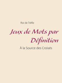 Jeux de Mots par Définition: À la Source des Croisés