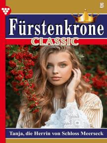 Fürstenkrone Classic 5 – Adelsroman: Tanja, die Herrin von Schloß Meerseck