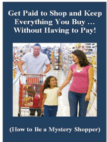 Get Paid to Shop and Keep Everything You Buy … Without Having to Pay! (How to Be a Mystery Shopper)