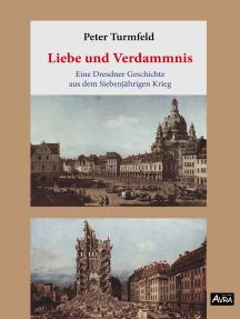 Liebe und Verdammnis: Eine Dresdner Geschichte aus dem Siebenjährigen Krieg (Edition AVRA)