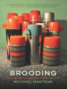 Brooding: Arias, Choruses, Lullabies, Follies, Dirges, and a Duet