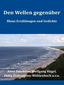 Den Wellen gegenüber: Blaue Erzählungen und Gedichte