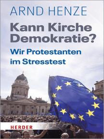 Kann Kirche Demokratie?: Wir Protestanten im Stresstest