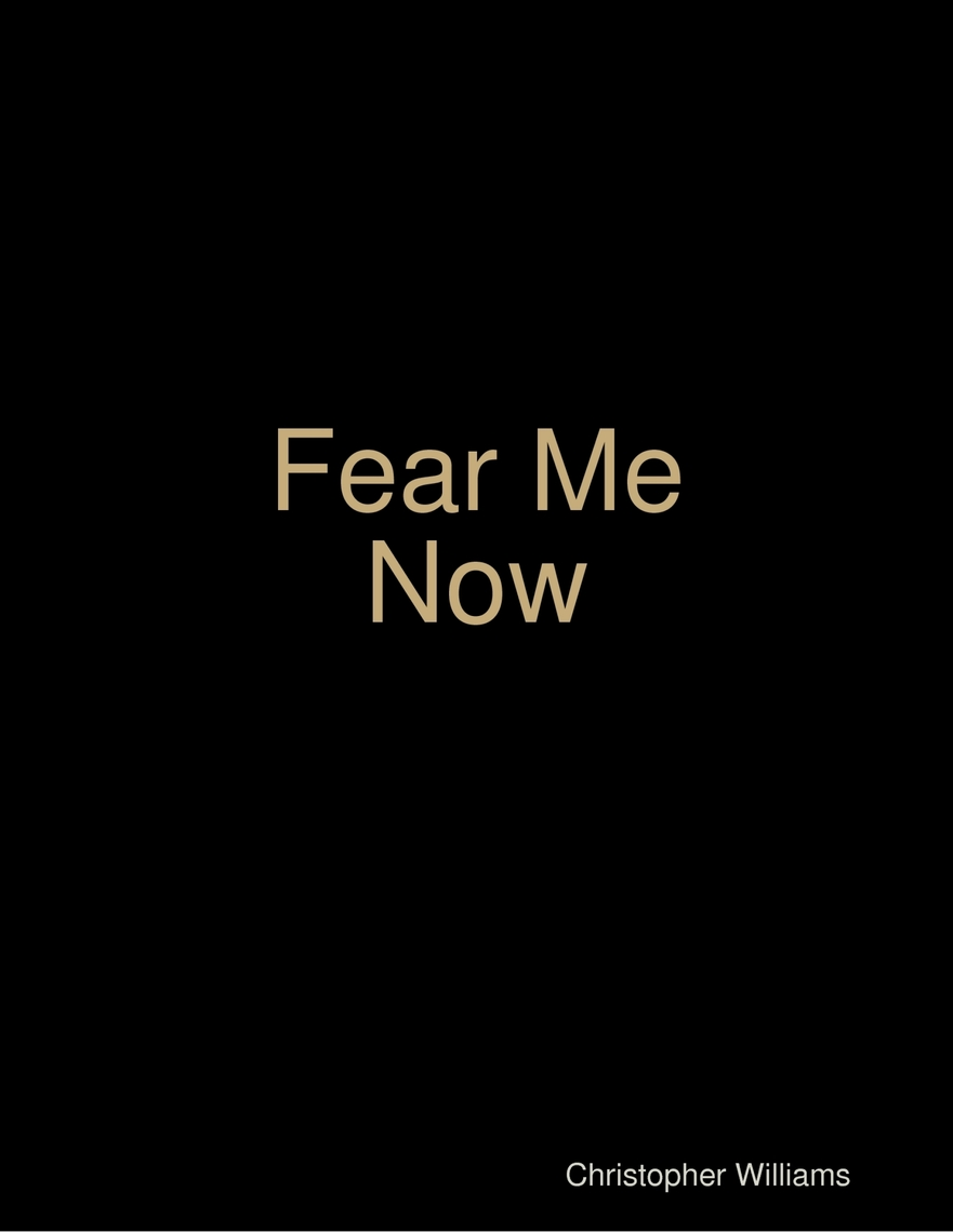 Fear Me Now by Christopher Williams - Read Online