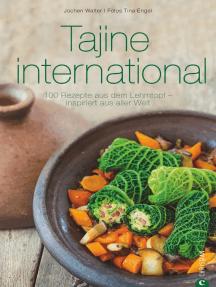 Tajine Kochbuch: Tajine international. 100 Rezepte aus dem Lehmtopf – inspiriert aus aller Welt. Kochen mit der Tajine. Mit Gerichten aus Europa, Nordafrika und dem Orient.