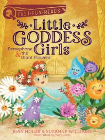 Persephone & the Giant Flowers: Little Goddess Girls 2