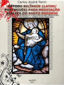 Método Bilíngüe, Latim/Português Para Meditação Do Santo Rosário