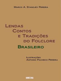 Lendas Contos E Tradições Do Folclore Brasileiro