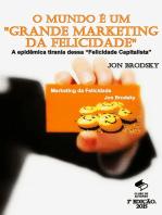 O Mundo é Um ''Grande Marketing Da Felicidade''.