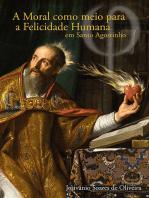 A Moral Como Meio Para A Felicidade Humana Em Santo Agostinho