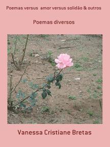 Poemas Versus Amor Versus Solidão & Outros