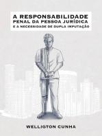 A Responsabilidade Penal Da Pessoa Jurídica E A Necessidade De Dupla Imputação