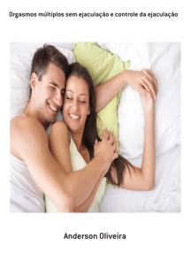 Orgasmos Múltiplos Sem Ejaculação E Controle Da Ejaculação