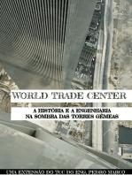 Wtc: A História E A Engenharia Por Trás Das Torres