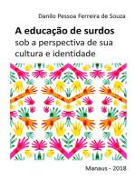 A Educação De Surdos Sob A Perspectiva De Sua Cultura E Identidade