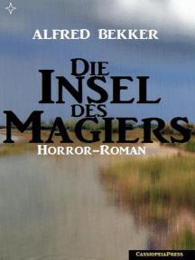 Alfred Bekker Horror-Roman: Die Insel des Magiers: Alfred Bekker