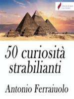50 curiosità strabilianti