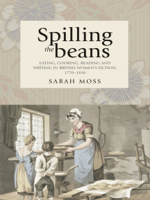 Spilling the beans: Eating, cooking, reading and writing in British women's fiction, 1770–1830
