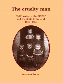 The cruelty man: Child welfare, the NSPCC and the State in Ireland, 1889–1956