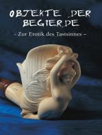 Objekte der begierde - Zur Erotik des Tastsinnes