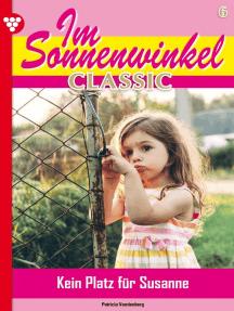 Im Sonnenwinkel Classic 6 – Familienroman: Kein Platz für Susanne