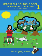 Before The Squiggle Code (A Roadmap To Reading): DOG ON A LOG Pup Books, #1