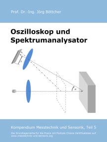 Oszilloskop und Spektrumanalysator: Kompendium Messtechnik und Sensorik, Teil 5