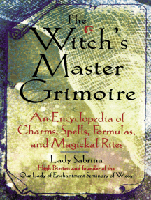 Witch's Master Grimoire: An Encyclopaedia of Charms, Spells, Formulas and Magical Rites