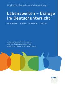 Lebenswelten - Dialoge im Deutschunterricht: Schreiben – Lesen – Lernen – Lehren unter  konzeptueller Assistenz und mit Originalbeiträgen von José F.A. Oliver und Akos Doma