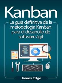 Kanban: La guía definitiva de la metodología Kanban para el desarrollo de software ágil (Libro en Español/Kanban Spanish Book)