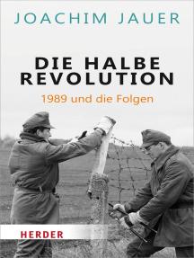 Die halbe Revolution: 1989 und die Folgen