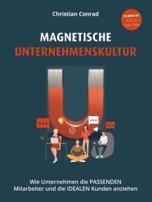 Magnetische Unternehmenskultur: Wie Unternehmen die PASSENDEN Mitarbeiter und die IDEALEN Kunden anziehen
