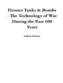 Drones Tanks & Bombs - The Technology of War During the Past 100 Years