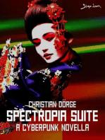SPECTROPIA SUITE - A CYBERPUNK NOVELLA