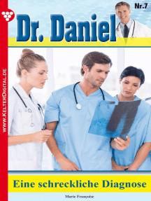 Dr. Daniel Classic 7 – Arztroman: Eine erschreckende Diagnose