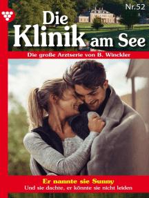 Die Klinik am See 52 – Arztroman: Er nannte sie Sunny