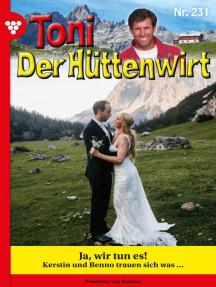 Toni der Hüttenwirt 231 – Heimatroman: Ja, wir tun es!