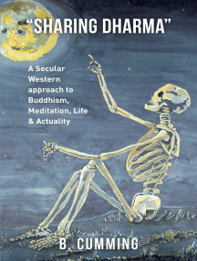 """""""Sharing Dharma"""":  A Secular Western approach to Buddhism, Meditation, Life & Actuality"""