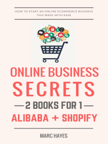 Online Business Secrets (2 Books for 1): How To Start An Online Ecommerce Business This Week With Ease (Alibaba + Shopify)