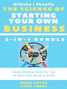 The Science Of Starting Your Own Business (2-in-1 Bundle): Money Making Ideas For You To Start This Week & Profit (Alibaba + Shopify)