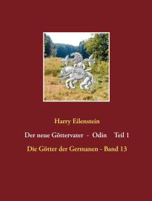 Der neue Göttervater - Odin Teil 1: Die Götter der Germanen - Band 13