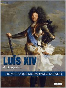 LUIS XIV: A Biografia