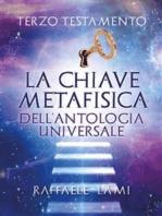Terzo Testamento - La Chiave Metafisica Dell'Antologia Universale