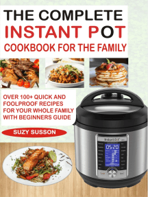 The Complete Instant Pot Cookbook for the Family: Over 100 Quick and Foolproof Recipes for your Whole Family with Beginners Guide
