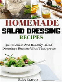 Homemade Salad Dressing Recipes:: 90 Delicious and Healthy Salad Dressings Recipes with Vinaigrette